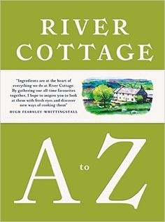The River Cottage A to Z: Our Favourite Ingredients, & How to Cook Them: Amazon.co.uk: Hugh Fearnley-Whittingstall, Pam Corbin, Mark Diacono, Nikki Duffy, Nick Fisher, Steven Lamb, Tim Maddams, Gill Meller, John Wright: 9781408828601: Books