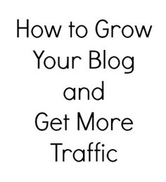 how to get more traffic and grow your blog