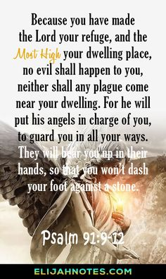 He will put His angels in charge of you. Top 10 Bible Verses About Protection And Safety From God. Beautiful and powerful Bible Verses about protection to remind us that God will send His angels to watch over us and protect us from evil. Prayer Scriptures, Bible Prayers, Prayer Quotes, Bible Verses Quotes, Faith Quotes, Spiritual Quotes, Psalm 91 Prayer, Psalm 91 11, Spiritual Guidance