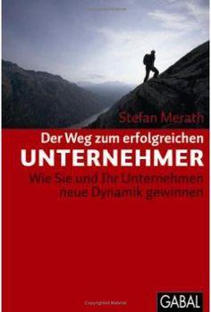 Der Weg zum erfolgreichen Unternehmer / Stefan Merath