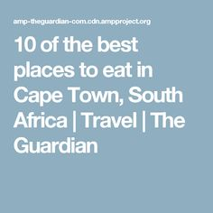 10 of the best places to eat in Cape Town, South Africa | Travel | The Guardian