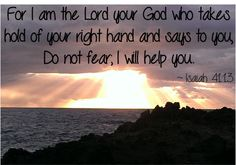 For I am the Lord your God who takes hold of your right hand and says to you, Do not fear; I will help you.  ~ Isaiah 41:13 #bibleverses