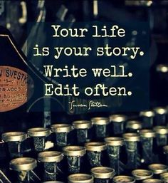 The words say it all! Your life is your story, write well, edit often. What are you waiting for? Words Quotes, Me Quotes, Motivational Quotes, Inspirational Quotes, Daily Quotes, Chaos Quotes, Qoutes, Psycho Quotes, Encouragement