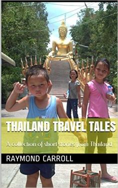 Thailand Travel Tales: A collection of short stories from Thailand: Raymond Carroll: 9781520169903: Amazon.com: Books