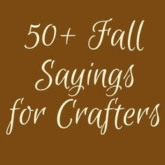 Need ideas for sayings for your DIY Fall or Autumn projects? This list will help you come up with the perfect phrase for your Silhouette or Cricut project.