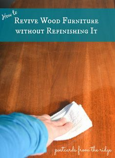 Furniture makers secret. How to revive wood furniture without refinishing it