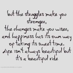 Life isn't always beautiful but it's a beautiful ride..........4....<3