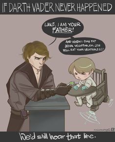 """If Darth Vader Never Happened, We'd Still Hear That Line. """"Luke, I am your FATHER! And when I say EAT YOUR VEGETABLES you will EAT YOUR VEGETABLES."""