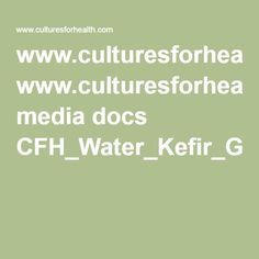 www.culturesforhealth.com media docs CFH_Water_Kefir_Grains%20Starter_Culture_Instructions.pdf