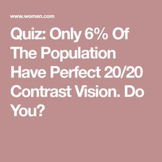 Quiz: Only 6% Of The Population Have Perfect 20/20 Contrast Vision. Do You?