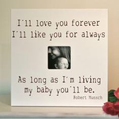 """16""""x16"""" """"I'll love you forever I'll like you for always as long as I'm living my baby you'll be."""" Frame"""