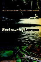 Backcountry Lawman: True stories from a Florida Game Warden by Bob H. Lee