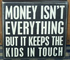 """""""MONEY ISN'T EVERYTHING BUT ..."""" Wooden Wood Sign Primitives by Kathy"""