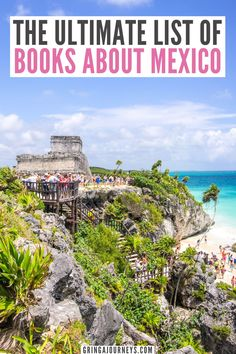 This is the ultimate list of books about Mexico, including famous classics like Pedro Páramo by Juan Rulfo, The Death of Artemio Cruz by Carlos Fuentes, Under the Volcano by Malcolm Lowry, and The Underdogs by Mariano Azuela. | important books about Mexico | Mexican books | books about Mexican culture | Mexican history book | books to read before traveling to Mexico | books written by Mexican authors | books about the conquest of Mexico | best Mexican literature
