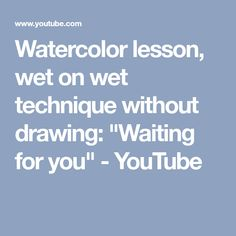 "Watercolor lesson, wet on wet technique without drawing: ""Waiting for you"" - YouTube"