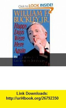 Happy Days Were Here Again Reflections of a Libertarian Journalist (9781558504714) William F. Buckley , ISBN-10: 1558504710  , ISBN-13: 978-1558504714 ,  , tutorials , pdf , ebook , torrent , downloads , rapidshare , filesonic , hotfile , megaupload , fileserve