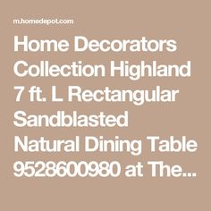 Home Decorators Collection Highland 7 ft. L Rectangular Sandblasted Natural Dining Table 9528600980 at The Home Depot - Mobile