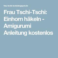 Frau Tschi-Tschi: Einhorn häkeln - Amigurumi Anleitung kostenlos