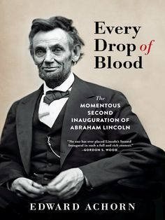 "Read ""Every Drop of Blood The Momentous Second Inauguration of Abraham Lincoln"" by Edward Achorn available from Rakuten Kobo. A brilliantly conceived and vividly drawn story—Washington, D. on the eve of Abraham Lincoln's historic second inaugur. New Books, Good Books, Inaugural Speech, Lincoln Assassination, Frederick Douglass, Battle Cry, Reading Online, Books Online, Nonfiction"