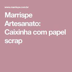 Marrispe Artesanato: Caixinha com papel scrap