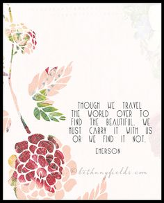 Though We Travel the World Over to Find the Beautiful, We Must Carry it With Us or We Find It Not - by Emerson - Etsy, BethanyFields