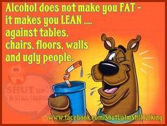 """Alcohol - """"...and ugly people."""" LOLOL!!!"""