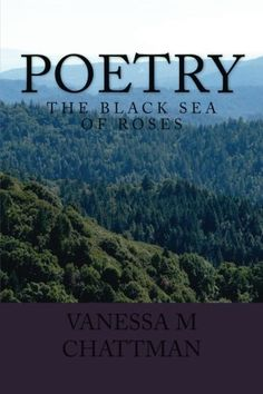 Poetry: The Black Sea Of Roses by Vanessa Chattman Barnes And Noble Books, Android Book, Free Verse, Poetry Books, Mountain Man, Black Sea, Book Nooks, World, Roses