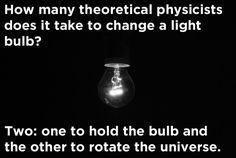 OMG. This has me laughing out loud on a Saturday morning... 17 Jokes Only Physics Geeks Will Understand
