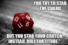 7 fumble dice memes These are great PIns (I was really happy to find them).  The games I play now really don't use rules for fumbles much, but I fondly remember games that do.  Particularly, I enjoyed the rules for Critical failures in GURPS.  If you rolled badly enough, you got experience points for it.