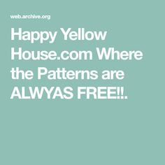 Happy Yellow House.com Where the Patterns are ALWYAS FREE!!.
