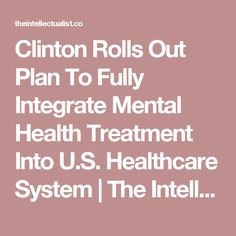 Clinton Rolls Out Plan To Fully Integrate Mental Health Treatment Into U.S. Healthcare System   The Intellectualist