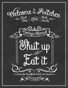 Shut Up and Eat It - 8x10 print - Kitchen, Chalk, Chalkboard, Art, Eat, Food, Sign. $18.00, via Etsy.