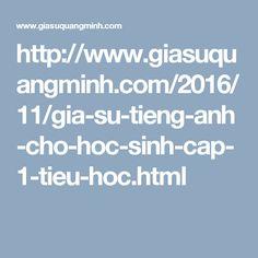 http://www.giasuquangminh.com/2016/11/gia-su-tieng-anh-cho-hoc-sinh-cap-1-tieu-hoc.html