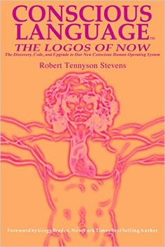 Conscious Language: The Logos of Now ~ The Discovery, Code, and Upgrade To Our New Conscious Human Operating System - Kindle edition by Robert Tennyson Stevens. Religion & Spirituality Kindle eBooks @ Amazon.com.