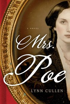 Lynn Cullen's dark historical fiction Mrs. Poe follows the dangerous love triangle between Edgar Allan Poe, his mistress, and his wife.