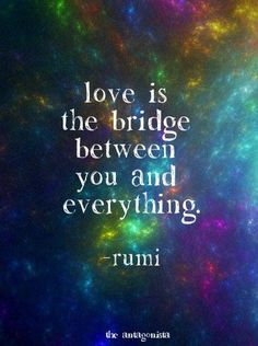 """Love is the bridge between you and everything."" #Rumi #quote"