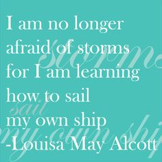 """""""I am no longer afraid of storms for I am learning how to sail my own ship.""""  -Louisa May Alcott  www.sttropezrocks.com"""