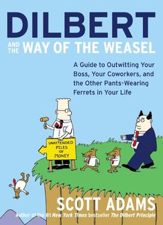 Dilbert and the Way of the Weasel: A Guide to Outwitting Your Boss Your Co-Workers and the Other Pants-Wearing F...