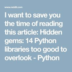 I want to save you the time of reading this article: Hidden gems: 14 Python libraries too good to overlook - Python