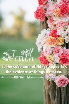"""Hebrews 11:1 (KJV): """"Now faith is the substance of things hoped for, the evidence of things not seen."""""""
