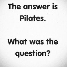 The answer is always Pilates
