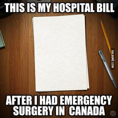 Funny pictures about My Hospital Bill. Oh, and cool pics about My Hospital Bill. Also, My Hospital Bill photos. Canadian Memes, Canadian Things, I Am Canadian, Canadian Humour, Canada Jokes, Canada Eh, Canada Funny, Canadian Stereotypes, Meanwhile In Canada