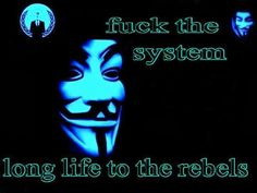 Fuck the system Long life to the rebels | Anonymous ART of Revolution