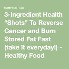 "3-Ingredient Health ""Shots"" To Reverse Cancer and Burn Stored Fat Fast (take it everyday!) - Healthy Food House"