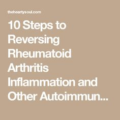 10 Steps to Reversing Rheumatoid Arthritis Inflammation and Other Autoimmune Diseases : The Hearty Soul