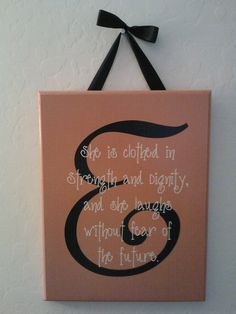 Made for a baby girl's nursery.  Proverbs 31:25