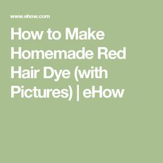 How to Make Homemade Red Hair Dye (with Pictures) | eHow