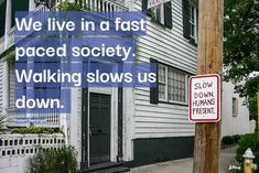 We live in a fast paced society. #walkingquote. Charleston, SC, Joan Perry