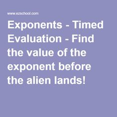 Exponents - Timed Evaluation - Find the value of the exponent before the alien lands!