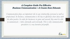 Communication plays an important role in any relationship, personal as well as professional. In business, communication is the key to effectively share ideas with the other parties. In order for businesses to grow and succeed, they must be able to communicate – both, internally and externally. This is why communication specialists is a very lucrative job profile. http://www.slideshare.net/paddylock/a-complete-guide-for-effective-business-communication-a-course-from-eduonix